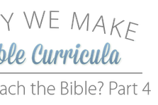 Why We Make Bible Curricula